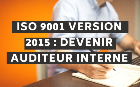 ISO 9001 version 2015 : Devenir auditeur interne