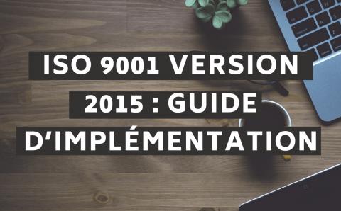 ISO 9001 version 2015 : Guide d'implémentation